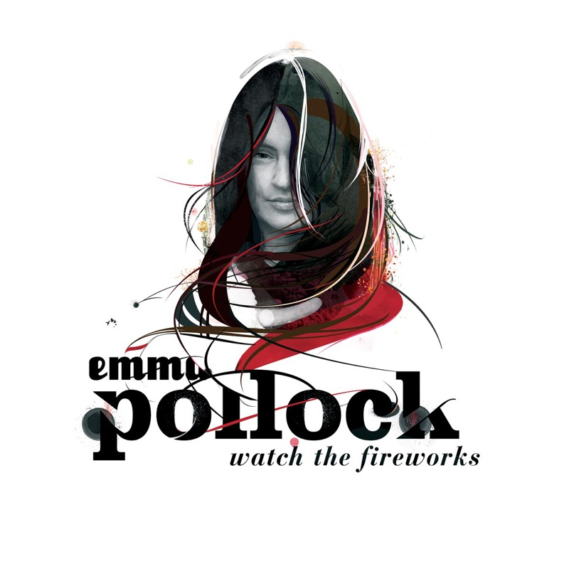 Emma Pollock - Watch The Fireworks