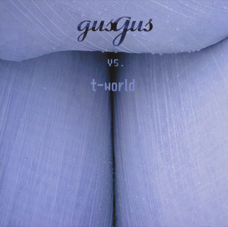Gus Gus Vs T-world - Gus Gus Vs T-world